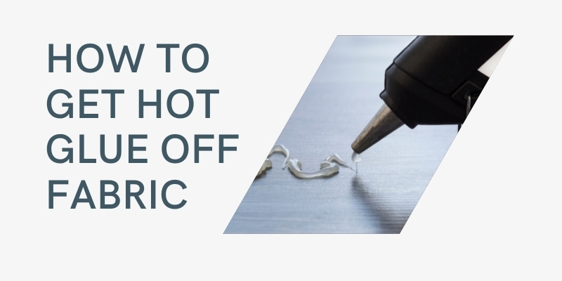 guide to remove hot glue from fabric
