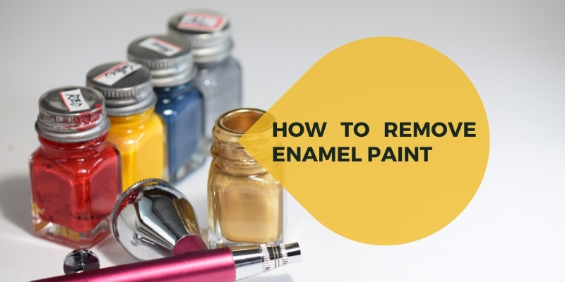 guide to remove enamel paint from different surfaces